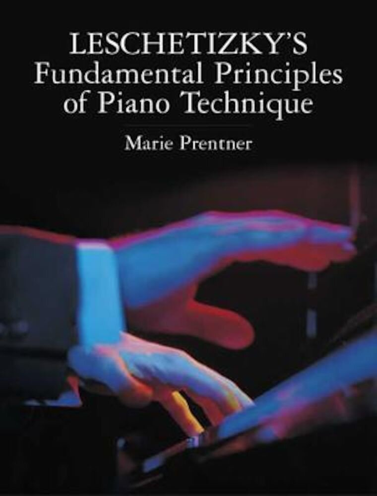 Leschetizky's Fundamental Principles of Piano Technique, Paperback