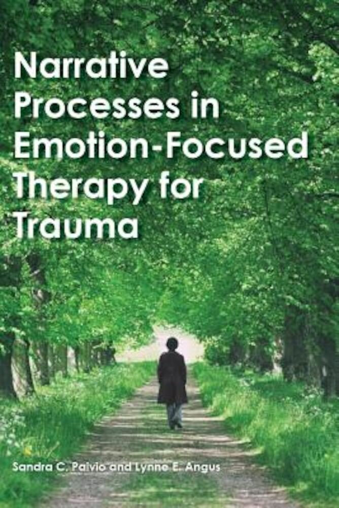 Narrative Processes in Emotion-Focused Therapy for Trauma, Hardcover
