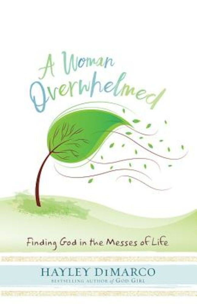 A Woman Overwhelmed: Finding God in the Messes of Life, Paperback