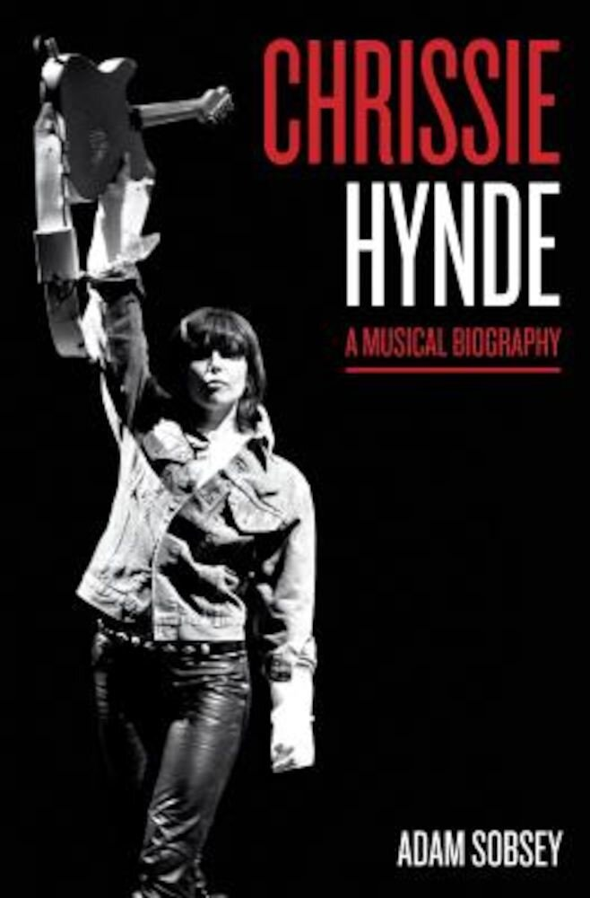Chrissie Hynde: A Musical Biography, Hardcover