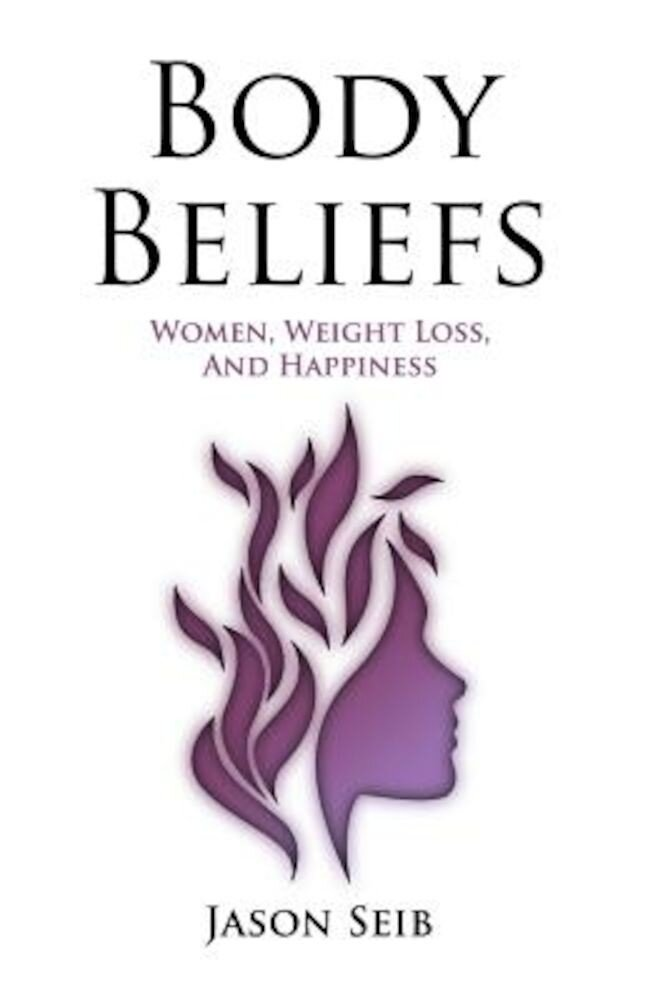 Body Beliefs - Women, Weight Loss, and Happiness, Paperback