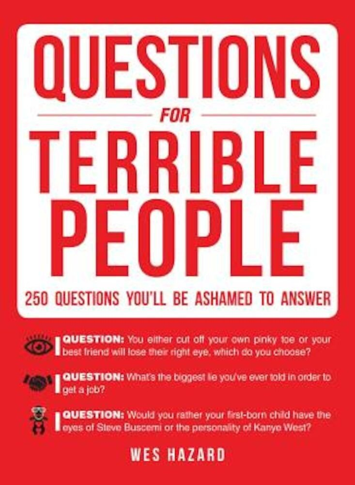 Questions for Terrible People: 250 Questions You'll Be Ashamed to Answer, Paperback