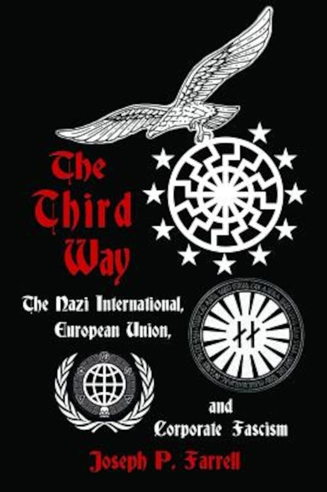 The Third Way: The Nazi International, European Union, and Corporate Fascism, Paperback