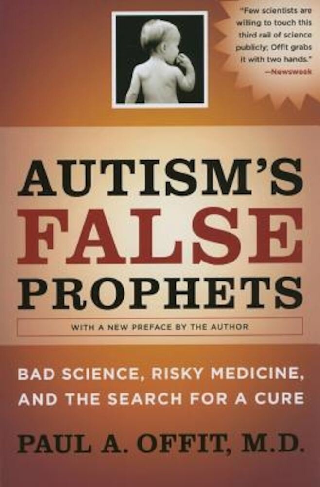 Autism's False Prophets: Bad Science, Risky Medicine, and the Search for a Cure, Paperback