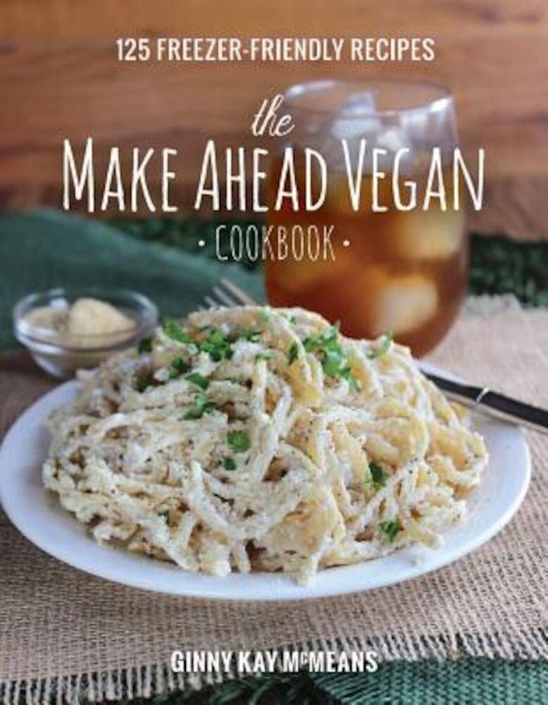The Make Ahead Vegan Cookbook: 125 Freezer-Friendly Recipes, Hardcover
