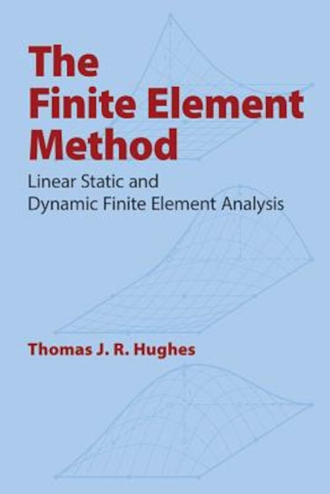 The Finite Element Method: Linear Static and Dynamic Finite Element Analysis, Paperback