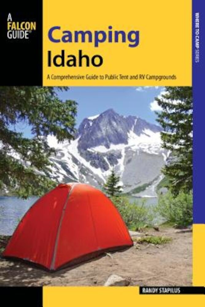 Camping Idaho: A Comprehensive Guide to Public Tent and RV Campgrounds, Paperback