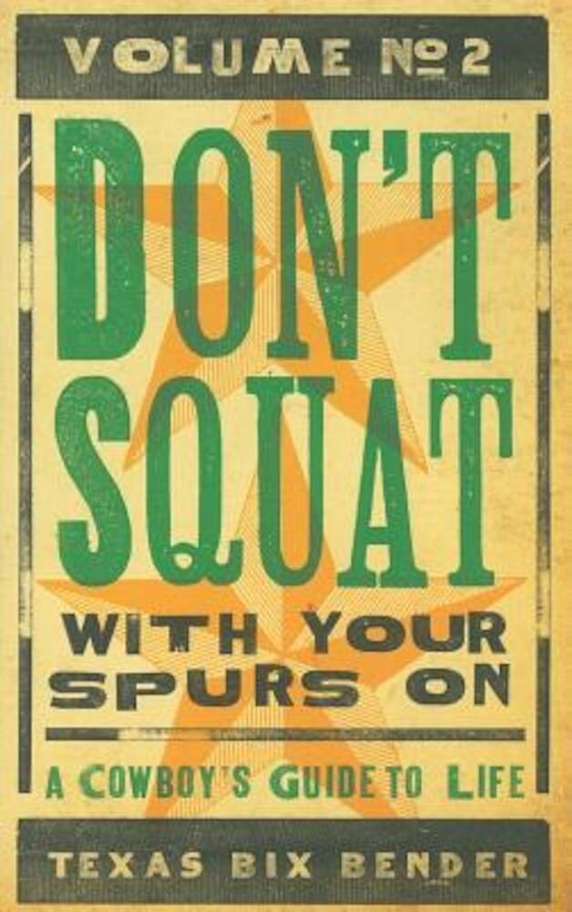 Don't Squat with Your Spurs On, Volume No. 2: A Cowboy's Guide to Life, Paperback