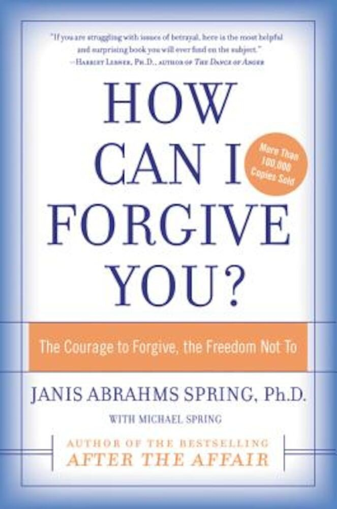 How Can I Forgive You?: The Courage to Forgive, the Freedom Not to, Paperback
