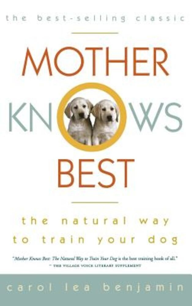 Mother Knows Best: The Natural Way to Train Your Dog, Hardcover