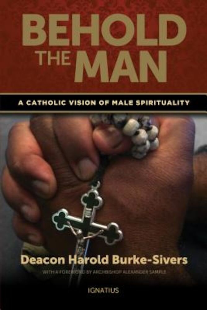Behold the Man: A Catholic Vision of Male Spirituality, Paperback