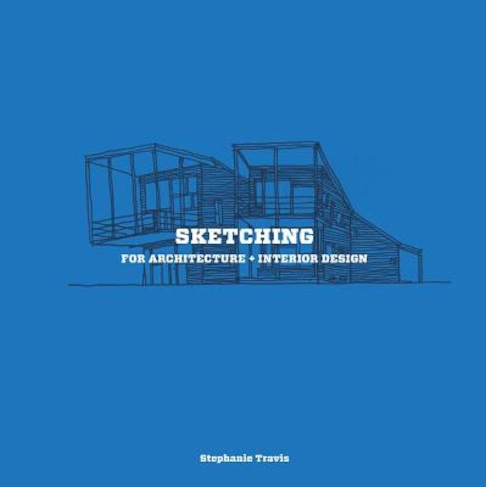 Sketching for Architecture + Interior Design, Paperback