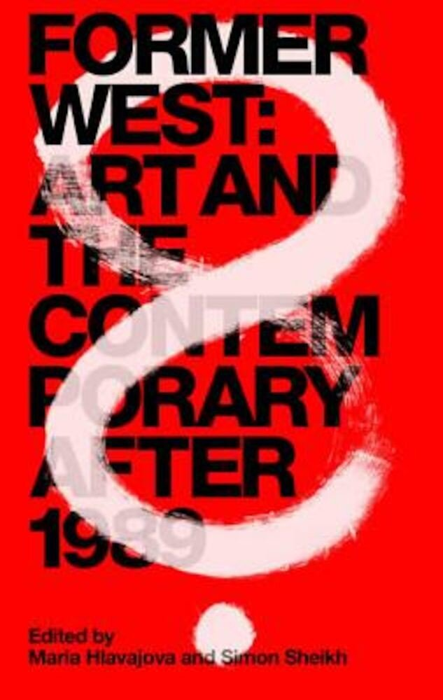 Former West: Art and the Contemporary After 1989, Paperback