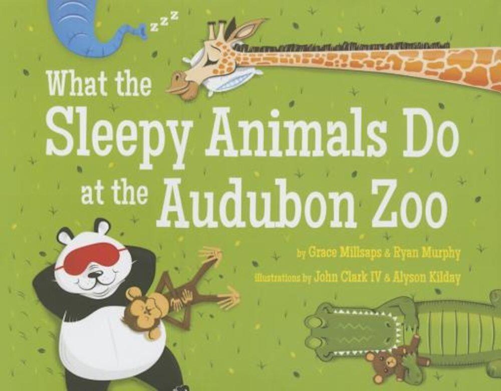 What the Sleepy Animals Do at the Audubon Zoo, Hardcover