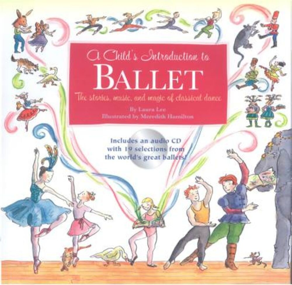 Child's Introduction to Ballet: The Stories, Music, and Magic of Classical Dance, Hardcover