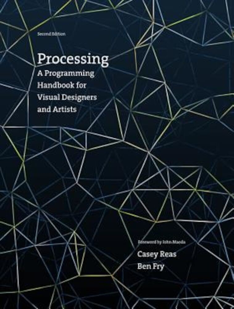 Processing: A Programming Handbook for Visual Designers and Artists, Hardcover