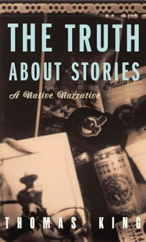 The Truth about Stories: A Native Narrative, Paperback