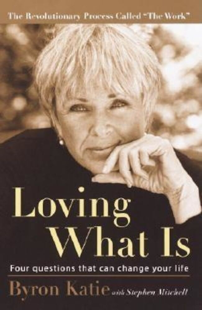 Loving What Is: Four Questions That Can Change Your Life, Paperback