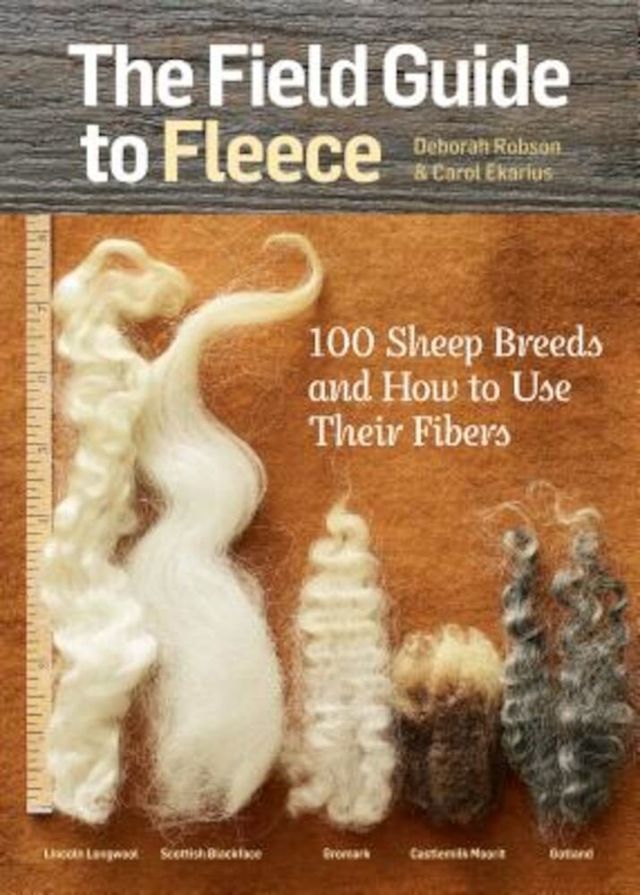 The Field Guide to Fleece: 100 Sheep Breeds & How to Use Their Fibers, Paperback
