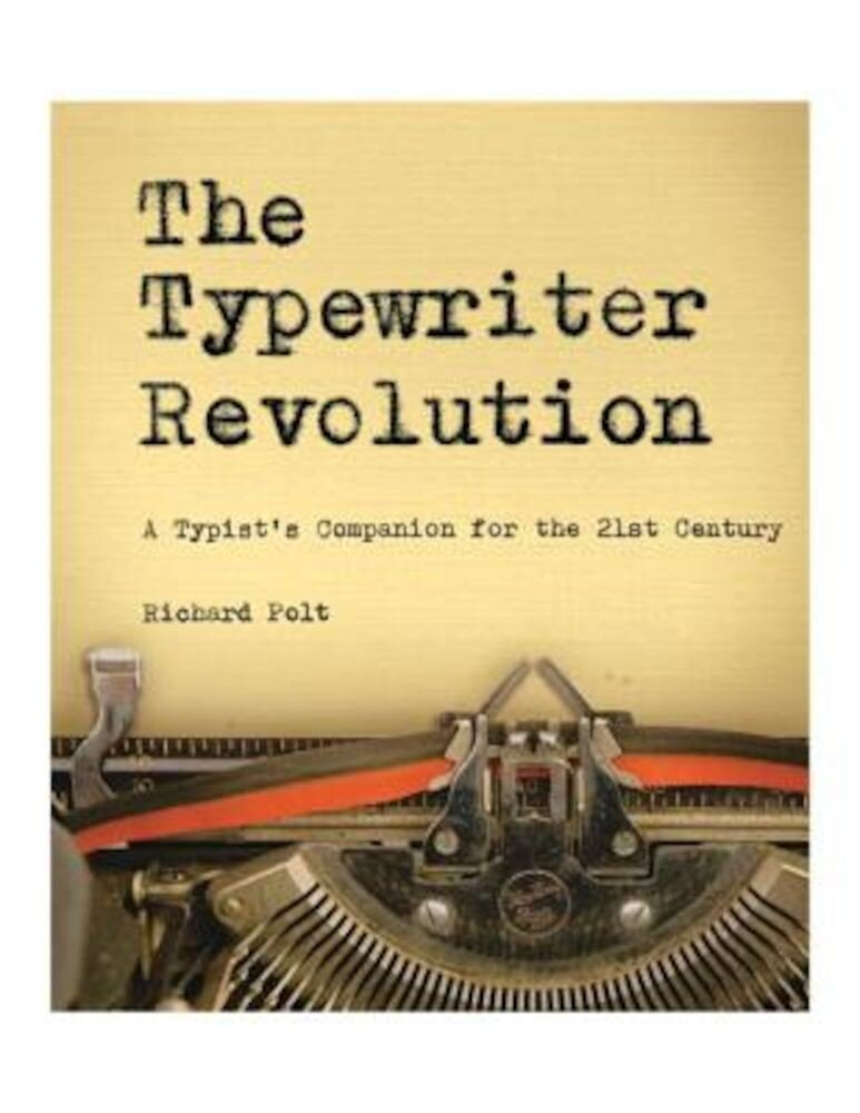 The Typewriter Revolution: A Typist's Companion for the 21st Century, Paperback