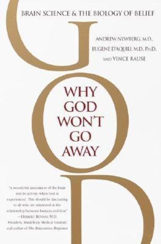 Why God Won't Go Away: Brain Science and the Biology of Belief, Paperback
