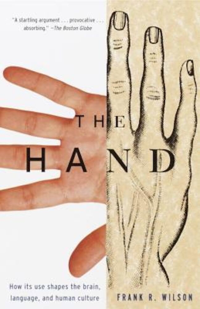 The Hand: How Its Use Shapes the Brain, Language, and Human Culture, Paperback