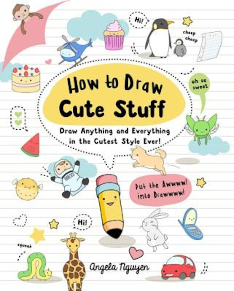 How to Draw Cute Stuff: Draw Anything and Everything in the Cutest Style Ever!, Paperback