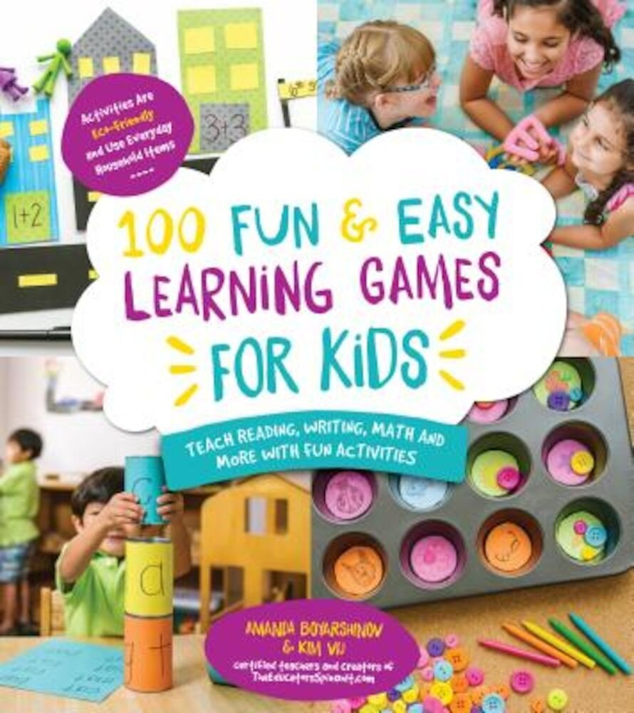 100 Fun & Easy Learning Games for Kids: Teach Reading, Writing, Math and More with Fun Activities, Paperback