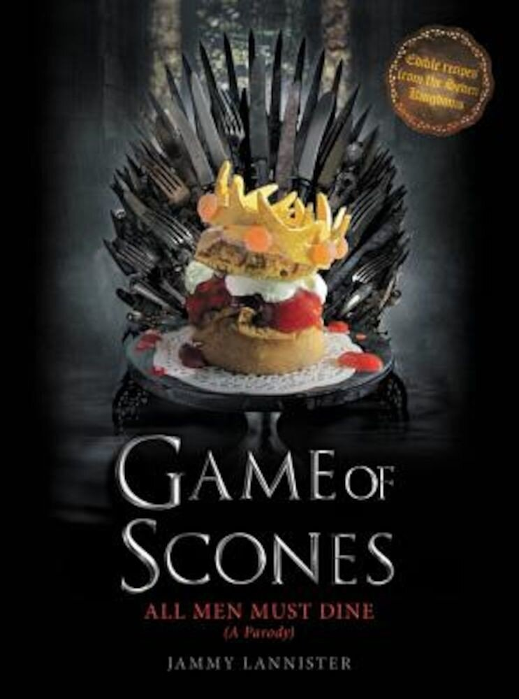 Game of Scones: All Men Must Dine: A Parody, Hardcover