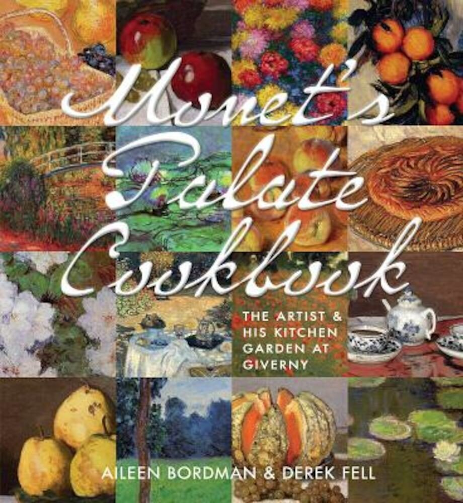 Monet's Palate Cookbook: The Artist & His Kitchen Garden at Giverny, Hardcover