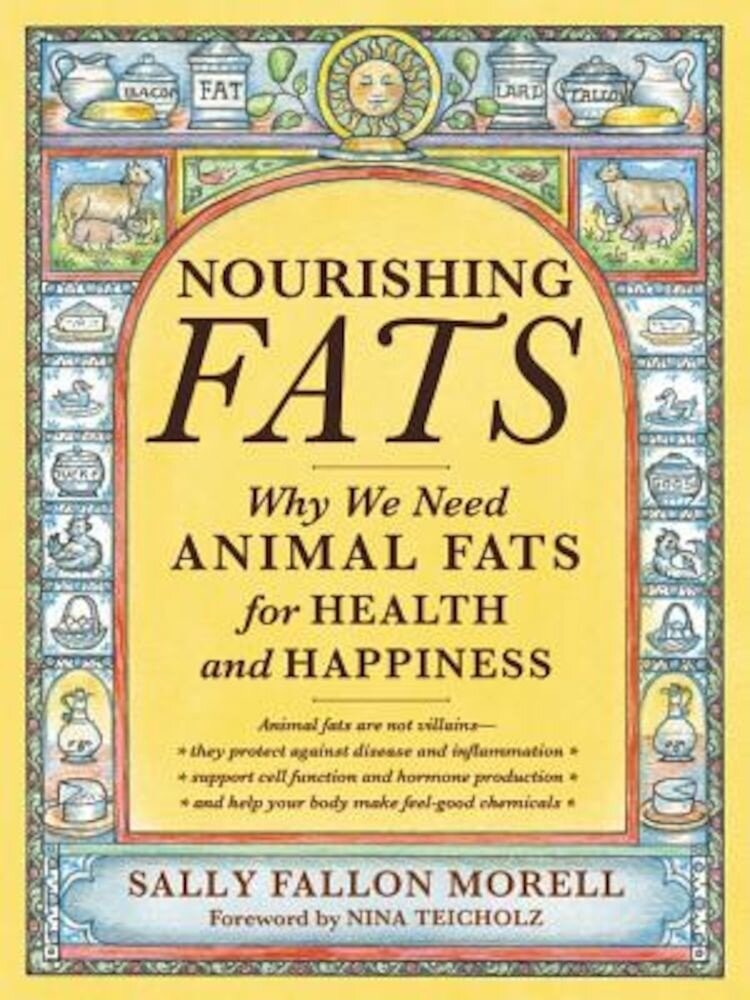 Nourishing Fats: Why We Need Animal Fats for Health and Happiness, Paperback
