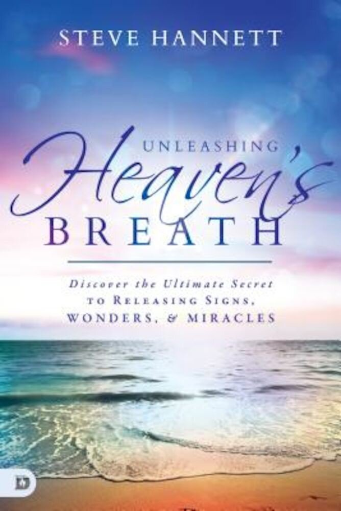 Unleashing Heaven's Breath: Discover the Ultimate Secret to Releasing Signs, Wonders, and Miracles, Paperback