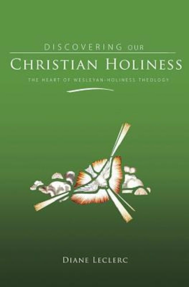Discovering Christian Holiness: The Heart of Wesleyan-Holiness Theology, Hardcover