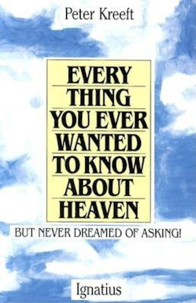 Everything You Ever Wanted to Know about Heaven, Paperback