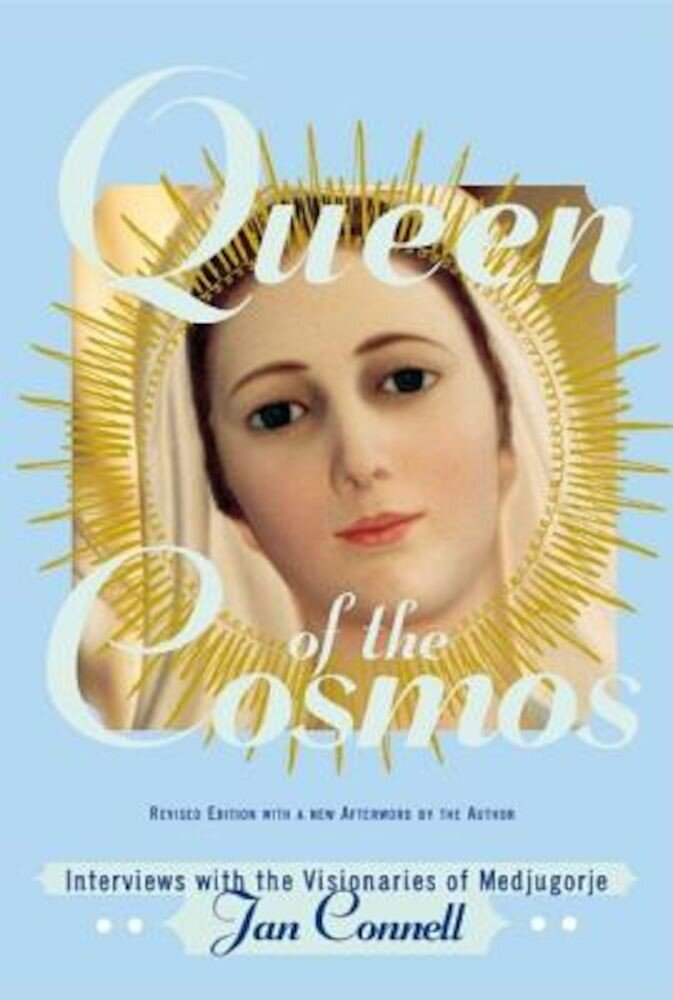 Queen of the Cosmos: Interviews with the Visionaries of Medjugorje, Paperback