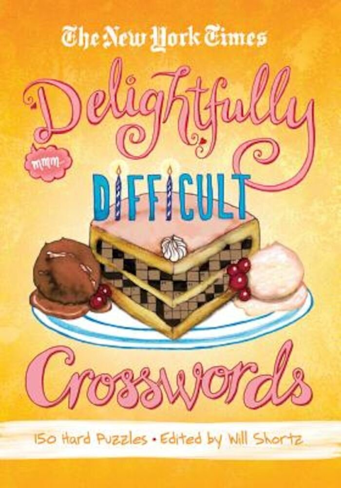 The New York Times Delightfully Difficult Crosswords: 150 Hard Puzzles, Paperback