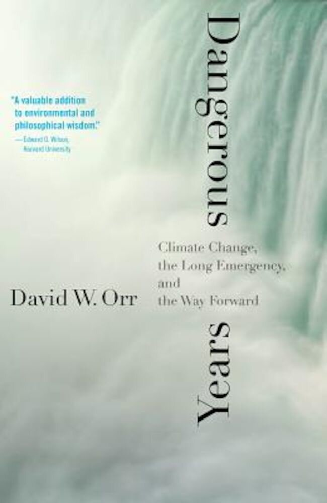 Dangerous Years: Climate Change, the Long Emergency, and the Way Forward, Hardcover