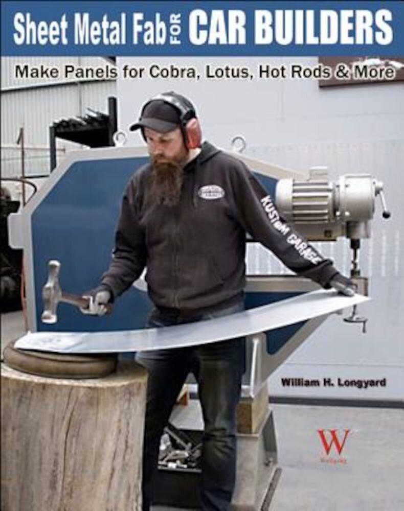 Sheet Metal Fab for Car Builders: Make Panels for Cobra, Lotus, Hot Rods & More, Paperback