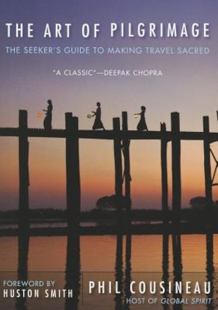 The Art of Pilgrimage: The Seeker's Guide to Making Travel Sacred, Paperback