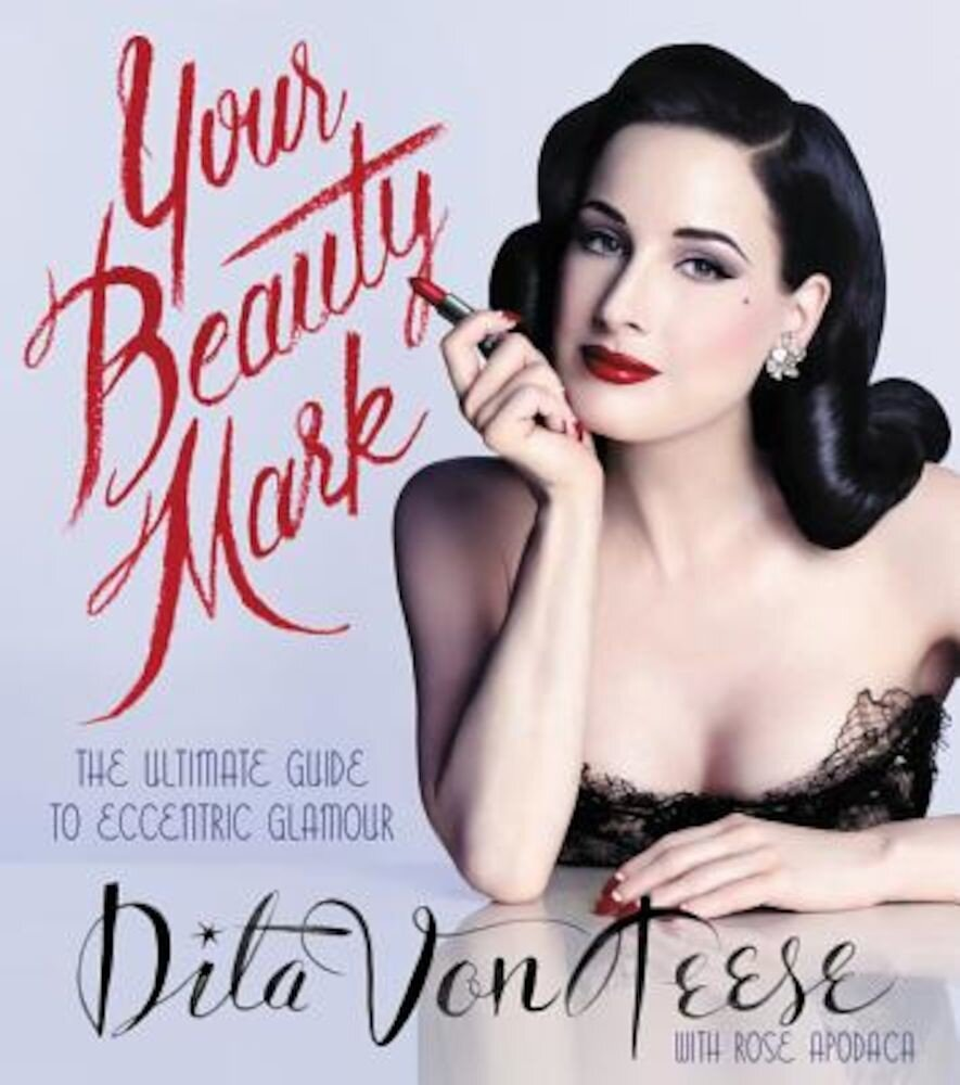 Your Beauty Mark: The Ultimate Guide to Eccentric Glamour, Hardcover
