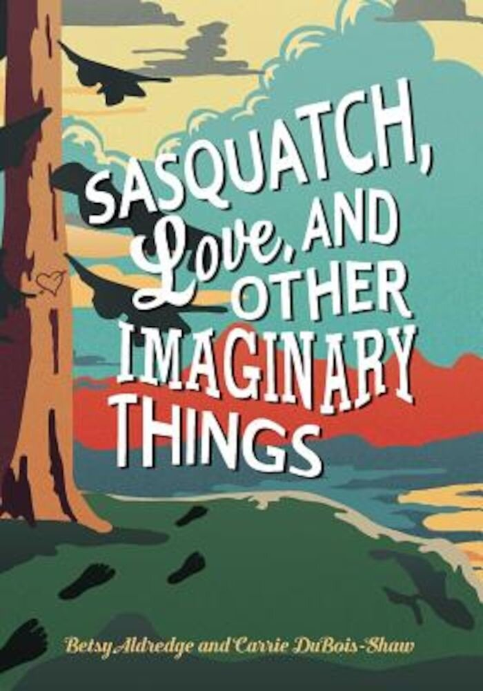 Sasquatch, Love, and Other Imaginary Things, Hardcover