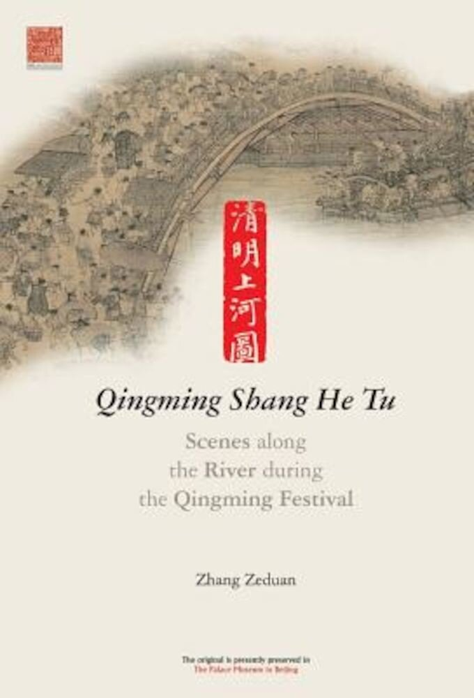 Scenes Along the River During the Qingming Festival: Qingming Shang He Tu, Hardcover