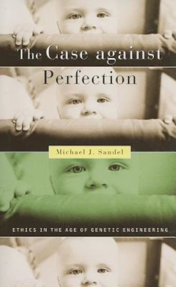 The Case Against Perfection: Ethics in the Age of Genetic Engineering, Paperback