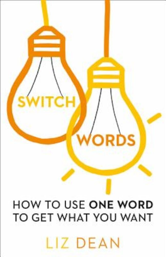 Switchwords: How to Use One Word to Get What You Want, Paperback