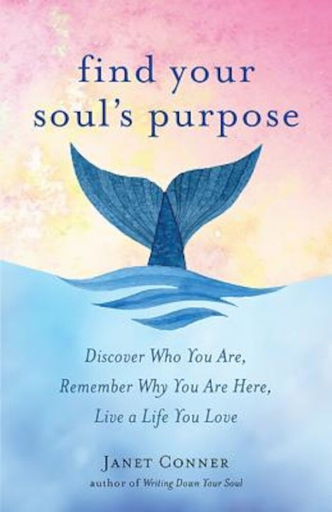 Find Your Soul's Purpose: Discover Who You Are, Remember Why You Are Here, Live a Life You Love, Paperback