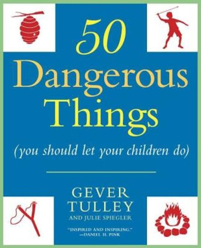 50 Dangerous Things (You Should Let Your Children Do), Paperback