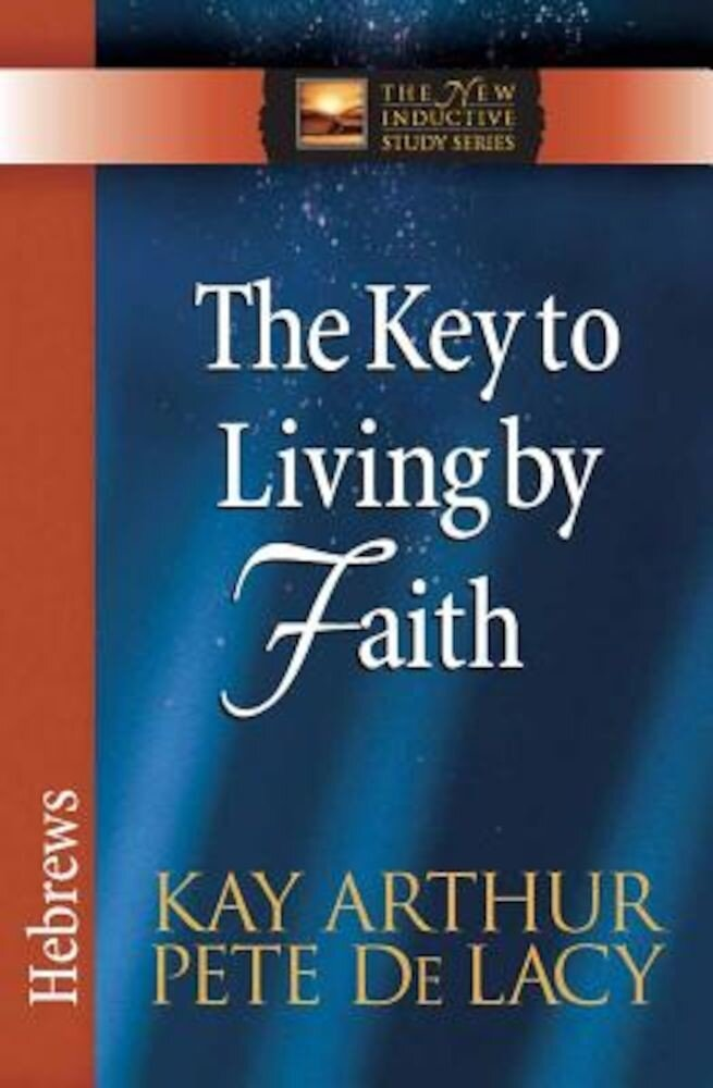 The Key to Living by Faith: Hebrews, Paperback
