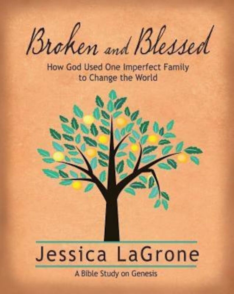 Broken and Blessed - Women's Bible Study Participant Book: How God Used One Imperfect Family to Change the World, Paperback