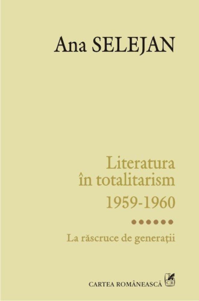 Literatura in totalitarism 1959-1960. Volumul VI: La rascruce de generatii