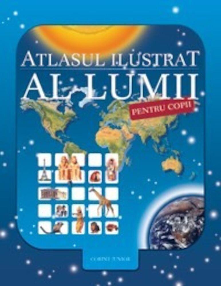 Coperta Carte Atlasul ilustrat al lumii pentru copii. Editia 2013